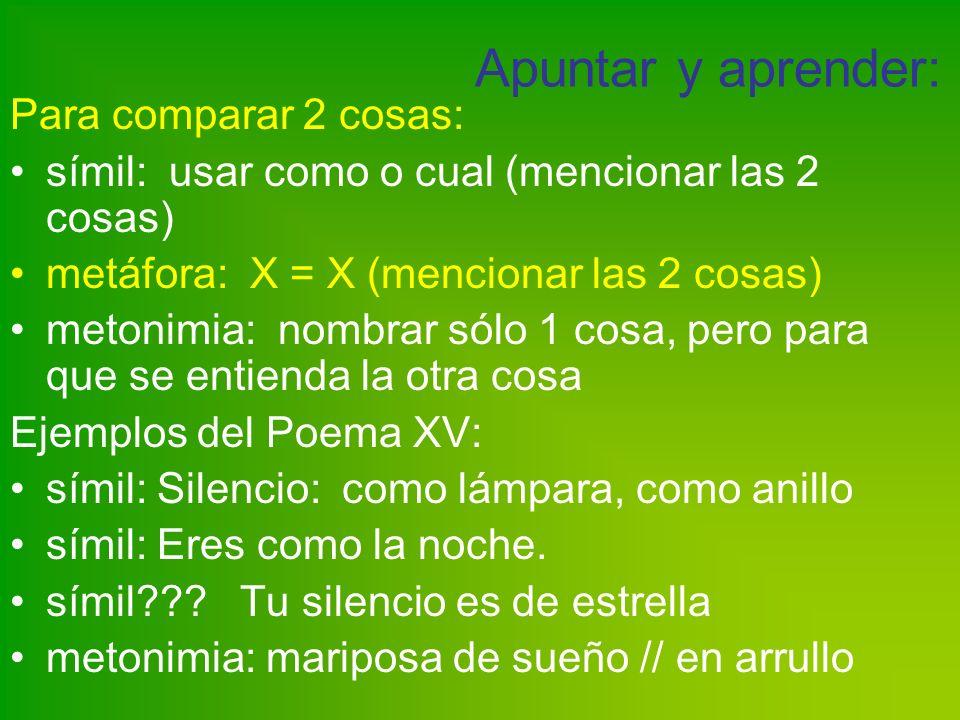 Apuntar y aprender: Para comparar 2 cosas: símil: usar como o cual (mencionar las 2 cosas) metáfora: X = X (mencionar las 2 cosas) metonimia: nombrar