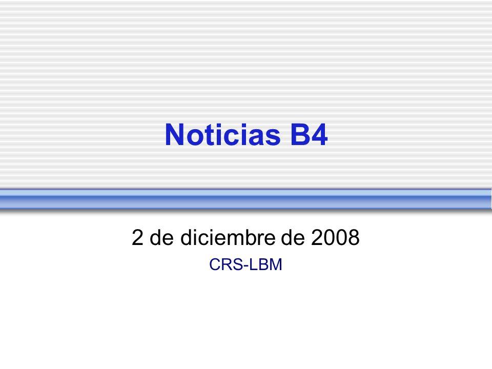 Noticias B4 2 de diciembre de 2008 CRS-LBM