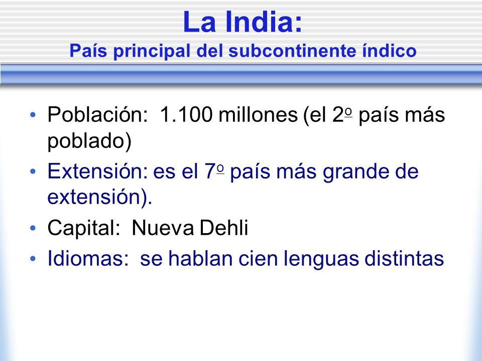 La India: País principal del subcontinente índico Población: 1.100 millones (el 2 o país más poblado) Extensión: es el 7 o país más grande de extensió
