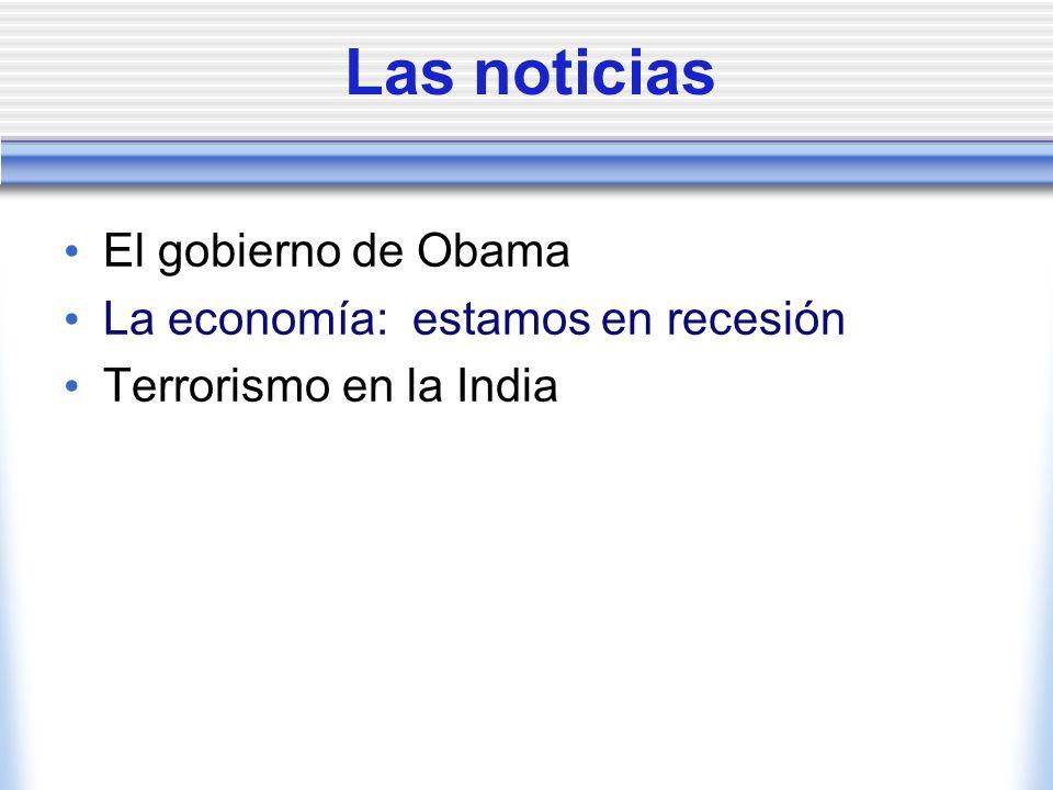 Las noticias El gobierno de Obama La economía: estamos en recesión Terrorismo en la India