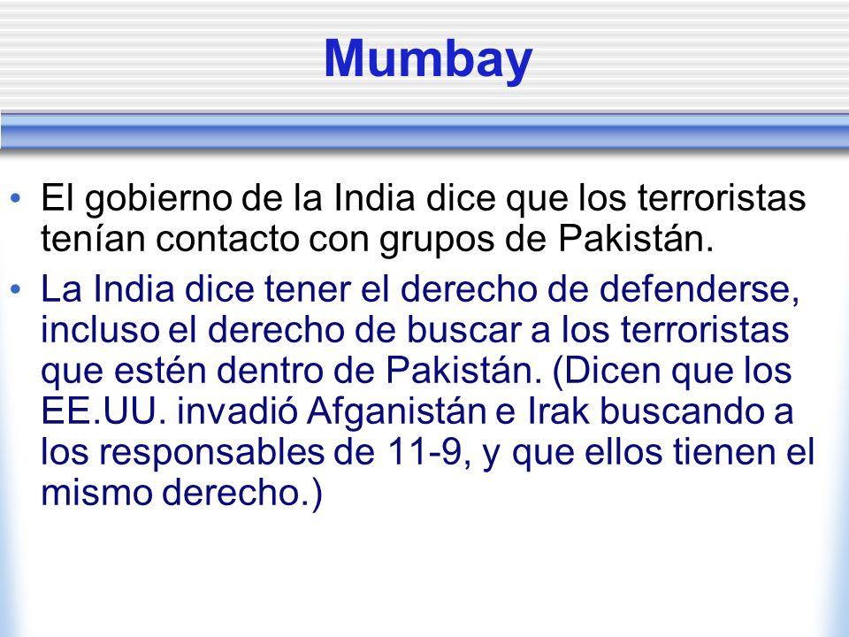 Mumbay El gobierno de la India dice que los terroristas tenían contacto con grupos de Pakistán. La India dice tener el derecho de defenderse, incluso