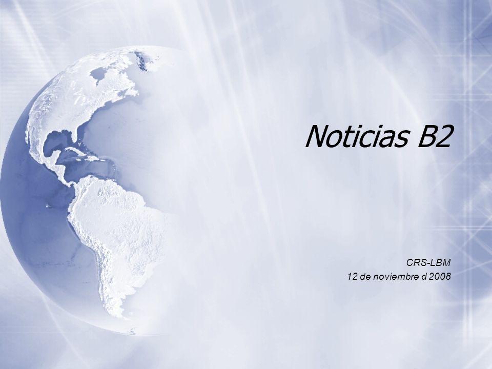 Noticias B2 CRS-LBM 12 de noviembre d 2008 CRS-LBM 12 de noviembre d 2008