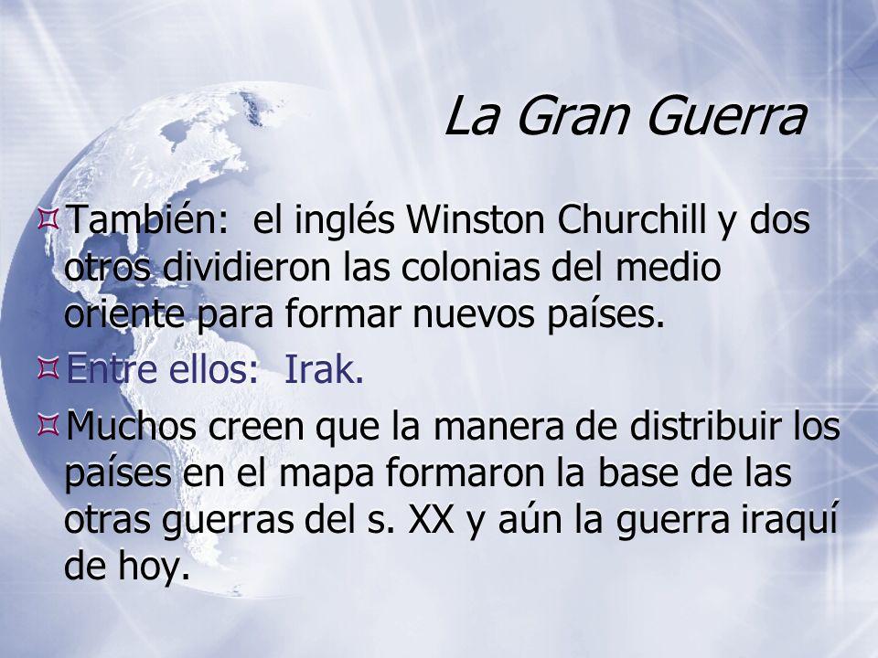 La Gran Guerra También: el inglés Winston Churchill y dos otros dividieron las colonias del medio oriente para formar nuevos países.