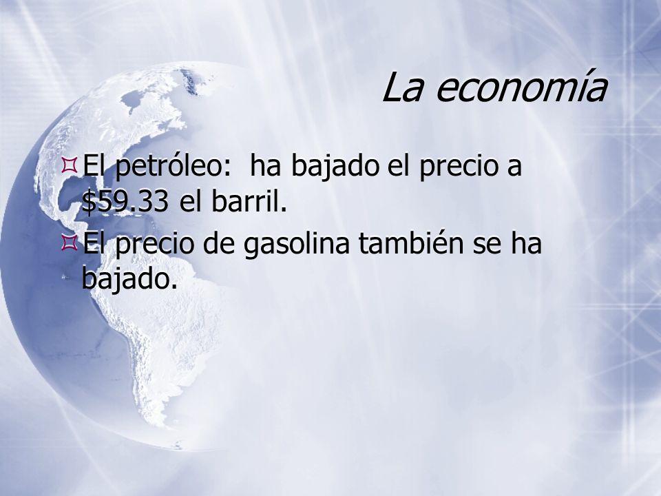 La economía El petróleo: ha bajado el precio a $59.33 el barril.