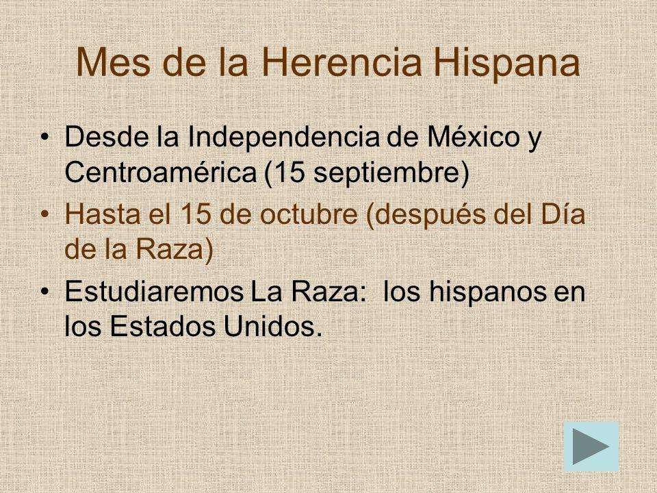 Mes de la Herencia Hispana Desde la Independencia de México y Centroamérica (15 septiembre) Hasta el 15 de octubre (después del Día de la Raza) Estudi