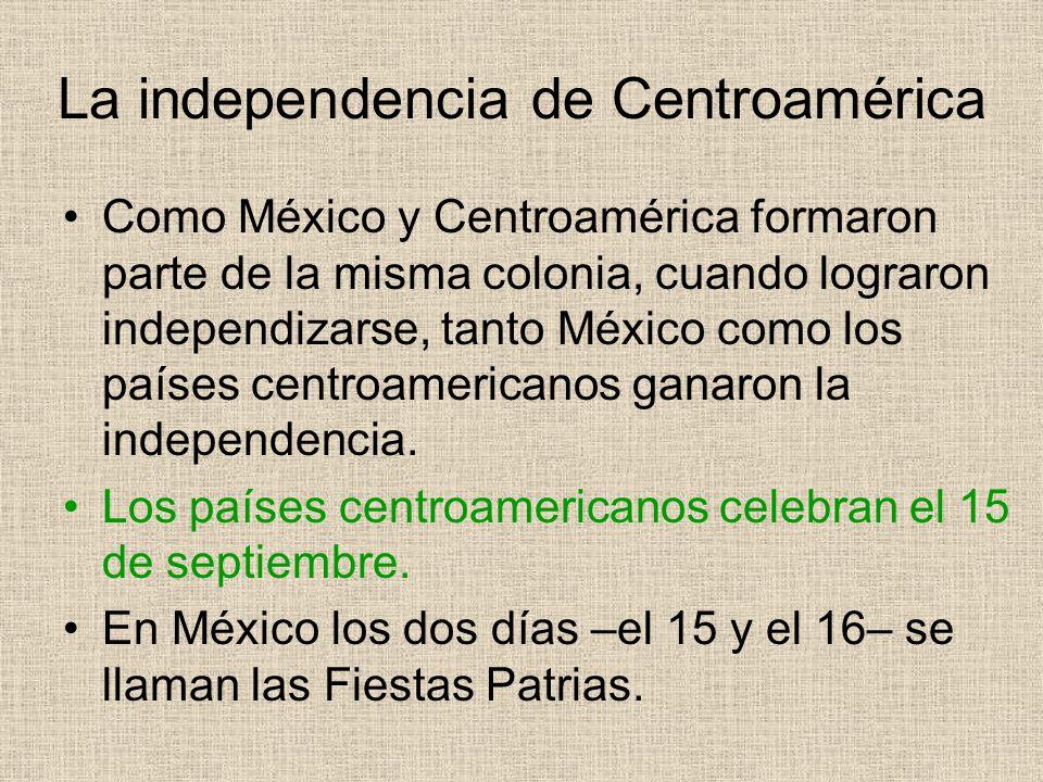 La independencia de Centroamérica Como México y Centroamérica formaron parte de la misma colonia, cuando lograron independizarse, tanto México como lo