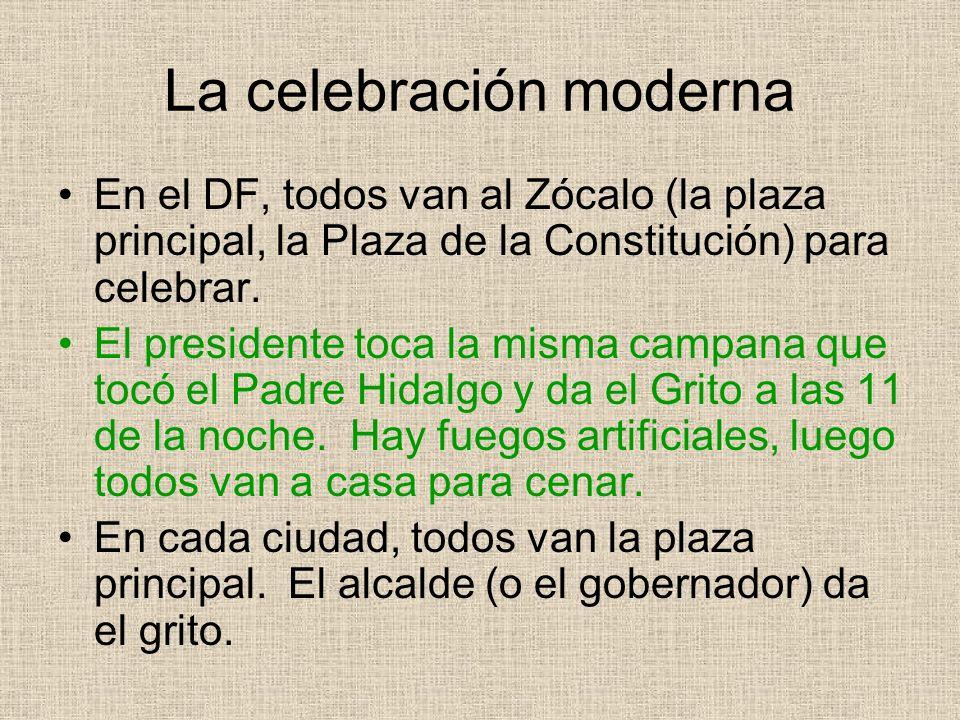 La celebración moderna En el DF, todos van al Zócalo (la plaza principal, la Plaza de la Constitución) para celebrar. El presidente toca la misma camp