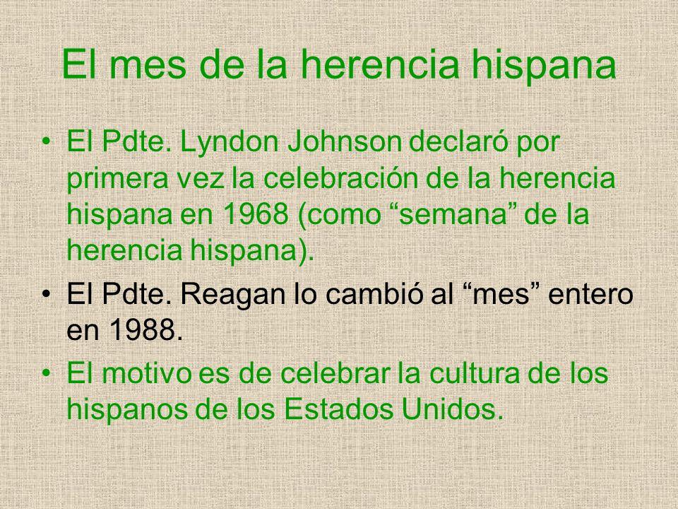 El mes de la herencia hispana El Pdte. Lyndon Johnson declaró por primera vez la celebración de la herencia hispana en 1968 (como semana de la herenci