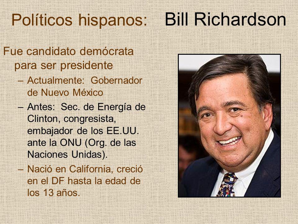 Políticos hispanos: Bill Richardson Fue candidato demócrata para ser presidente –Actualmente: Gobernador de Nuevo México –Antes: Sec. de Energía de Cl