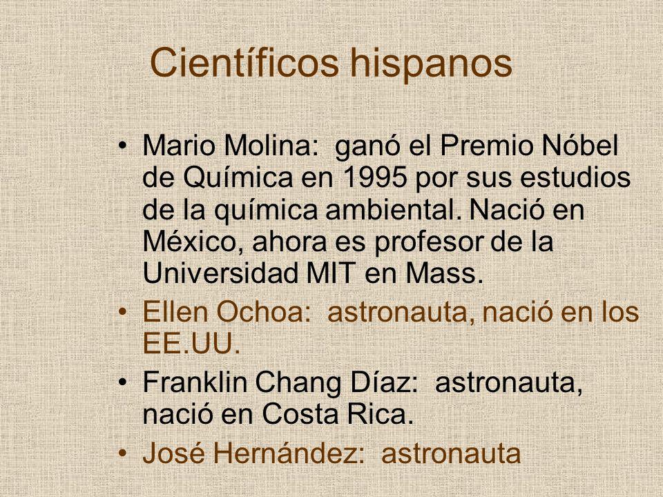 Científicos hispanos Mario Molina: ganó el Premio Nóbel de Química en 1995 por sus estudios de la química ambiental. Nació en México, ahora es profeso