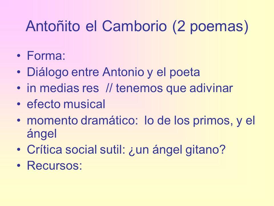 Antoñito el Camborio (2 poemas) Forma: Diálogo entre Antonio y el poeta in medias res // tenemos que adivinar efecto musical momento dramático: lo de