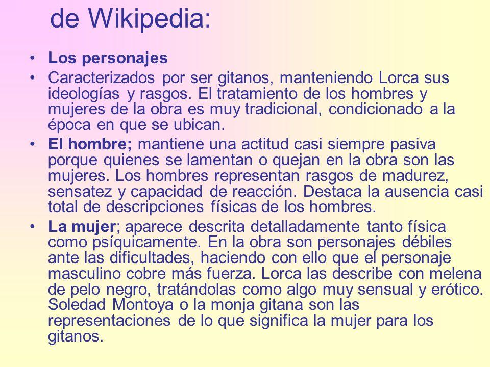 de Wikipedia: Los personajes Caracterizados por ser gitanos, manteniendo Lorca sus ideologías y rasgos. El tratamiento de los hombres y mujeres de la