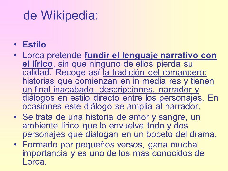 de Wikipedia: Estilo Lorca pretende fundir el lenguaje narrativo con el lírico, sin que ninguno de ellos pierda su calidad. Recoge así la tradición de
