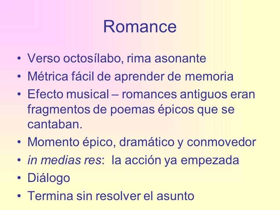 Romance Verso octosílabo, rima asonante Métrica fácil de aprender de memoria Efecto musical – romances antiguos eran fragmentos de poemas épicos que s