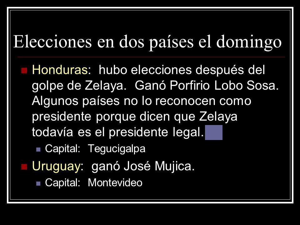 Elecciones en dos países el domingo Honduras: hubo elecciones después del golpe de Zelaya. Ganó Porfirio Lobo Sosa. Algunos países no lo reconocen com