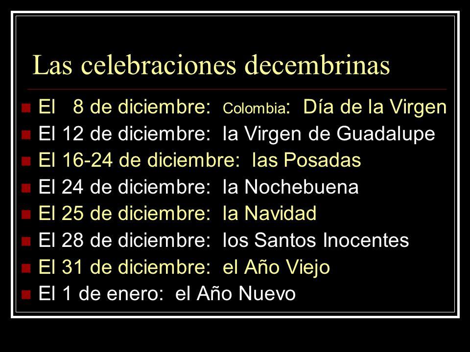 Las celebraciones decembrinas El 8 de diciembre: Colombia : Día de la Virgen El 12 de diciembre: la Virgen de Guadalupe El 16-24 de diciembre: las Pos