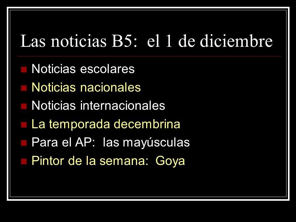 Las noticias B5: el 1 de diciembre Noticias escolares Noticias nacionales Noticias internacionales La temporada decembrina Para el AP: las mayúsculas