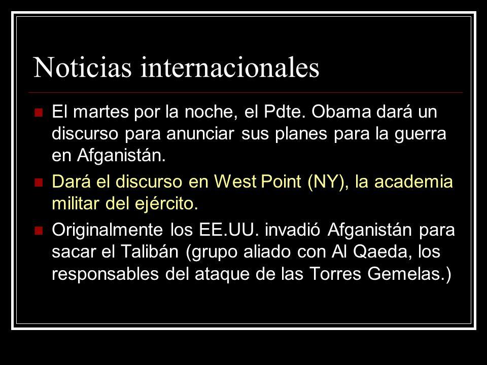 Noticias internacionales El martes por la noche, el Pdte. Obama dará un discurso para anunciar sus planes para la guerra en Afganistán. Dará el discur