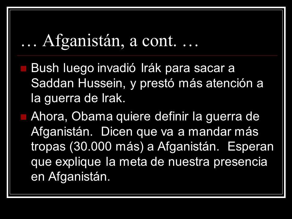 … Afganistán, a cont. … Bush luego invadió Irák para sacar a Saddan Hussein, y prestó más atención a la guerra de Irak. Ahora, Obama quiere definir la