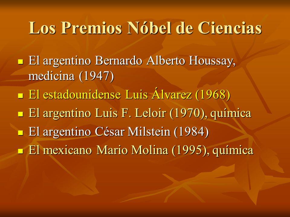 Los Premios Nóbel de Ciencias El argentino Bernardo Alberto Houssay, medicina (1947) El argentino Bernardo Alberto Houssay, medicina (1947) El estadounidense Luis Álvarez (1968) El estadounidense Luis Álvarez (1968) El argentino Luis F.