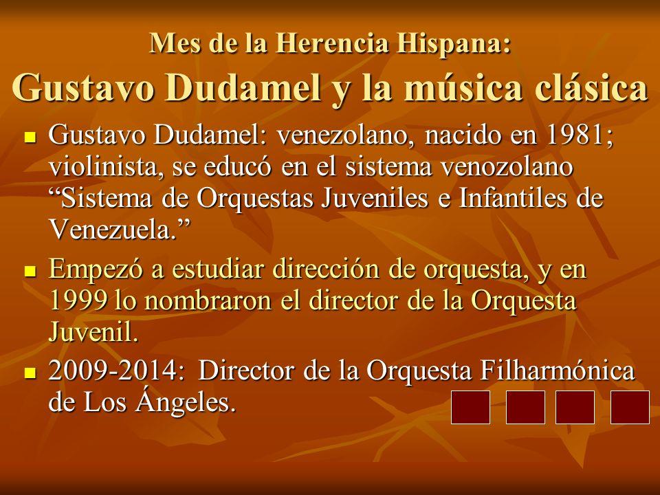 Mes de la Herencia Hispana: Gustavo Dudamel y la música clásica Gustavo Dudamel: venezolano, nacido en 1981; violinista, se educó en el sistema venozolano Sistema de Orquestas Juveniles e Infantiles de Venezuela.