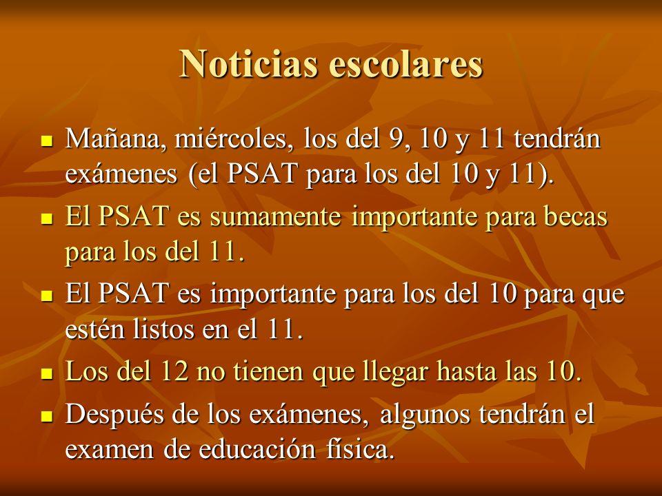 Noticias escolares Mañana, miércoles, los del 9, 10 y 11 tendrán exámenes (el PSAT para los del 10 y 11).