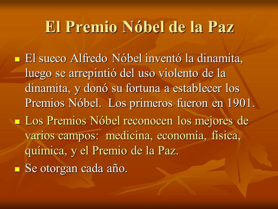 El Premio Nóbel de la Paz El sueco Alfredo Nóbel inventó la dinamita, luego se arrepintió del uso violento de la dinamita, y donó su fortuna a establecer los Premios Nóbel.