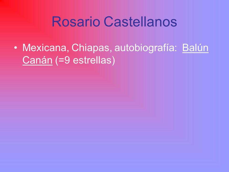 Rosario Castellanos Mexicana, Chiapas, autobiografía: Balún Canán (=9 estrellas)