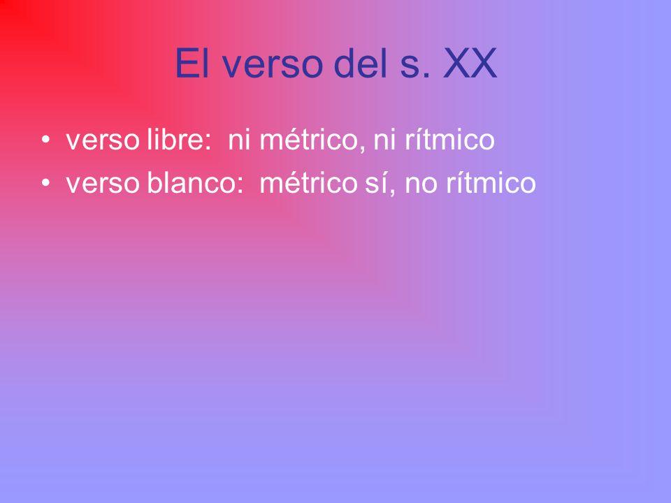 El verso del s. XX verso libre: ni métrico, ni rítmico verso blanco: métrico sí, no rítmico