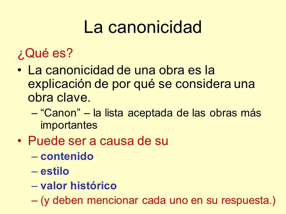 La canonicidad ¿Qué es? La canonicidad de una obra es la explicación de por qué se considera una obra clave. –Canon – la lista aceptada de las obras m