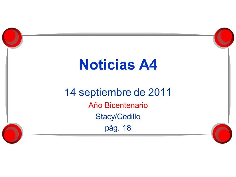 Noticias A4 14 septiembre de 2011 Año Bicentenario Stacy/Cedillo pág. 18