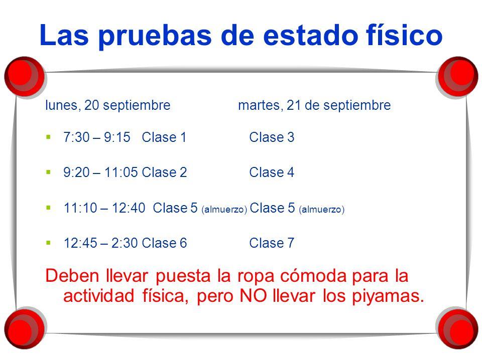 Las pruebas de estado físico lunes, 20 septiembremartes, 21 de septiembre 7:30 – 9:15Clase 1 Clase 3 9:20 – 11:05Clase 2 Clase 4 11:10 – 12:40 Clase 5