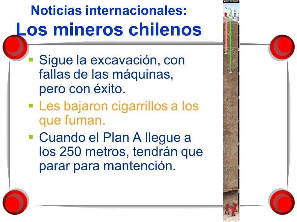 Noticias internacionales: Los mineros chilenos Sigue la excavación, con fallas de las máquinas, pero con éxito. Les bajaron cigarrillos a los que fuma