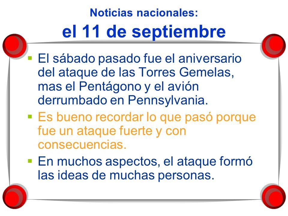 Noticias nacionales: el 11 de septiembre El sábado pasado fue el aniversario del ataque de las Torres Gemelas, mas el Pentágono y el avión derrumbado