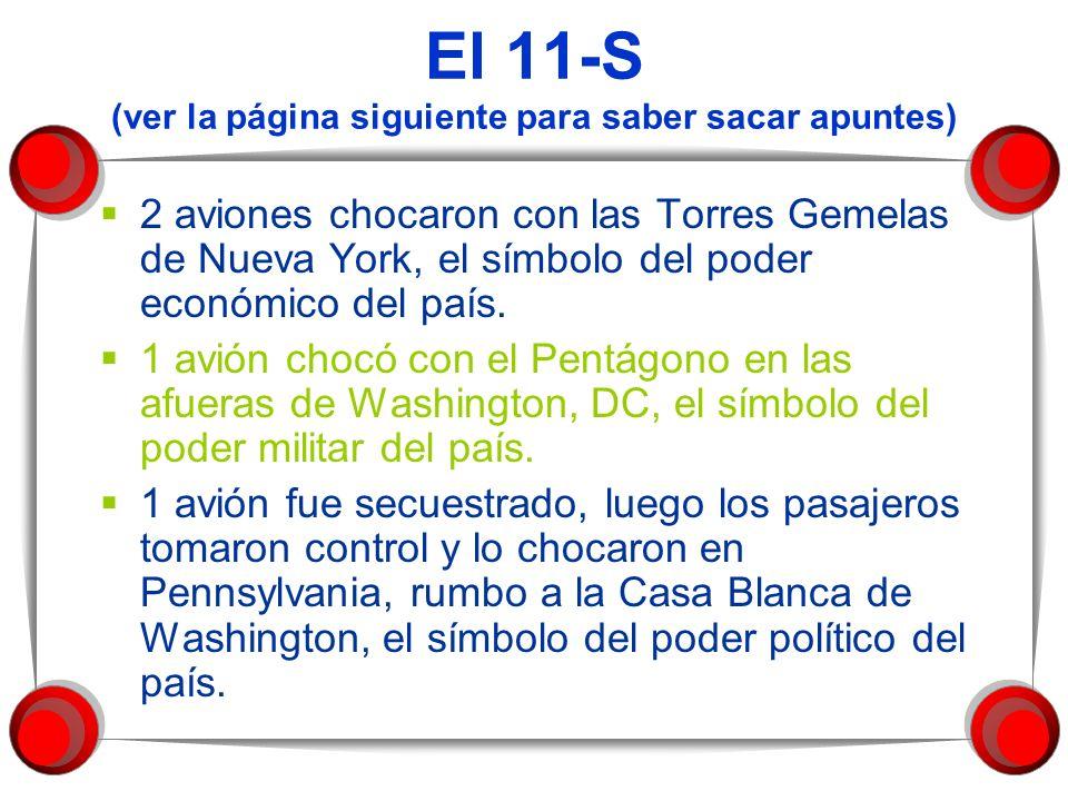 El 11-S (ver la página siguiente para saber sacar apuntes) 2 aviones chocaron con las Torres Gemelas de Nueva York, el símbolo del poder económico del