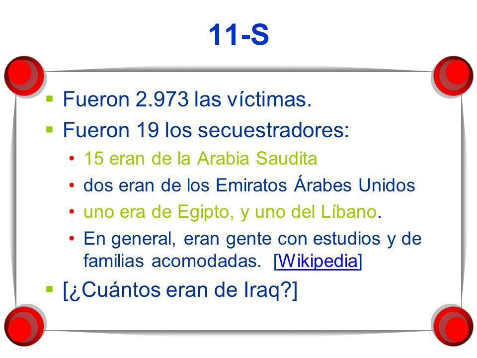 11-S Fueron 2.973 las víctimas. Fueron 19 los secuestradores: 15 eran de la Arabia Saudita dos eran de los Emiratos Árabes Unidos uno era de Egipto, y