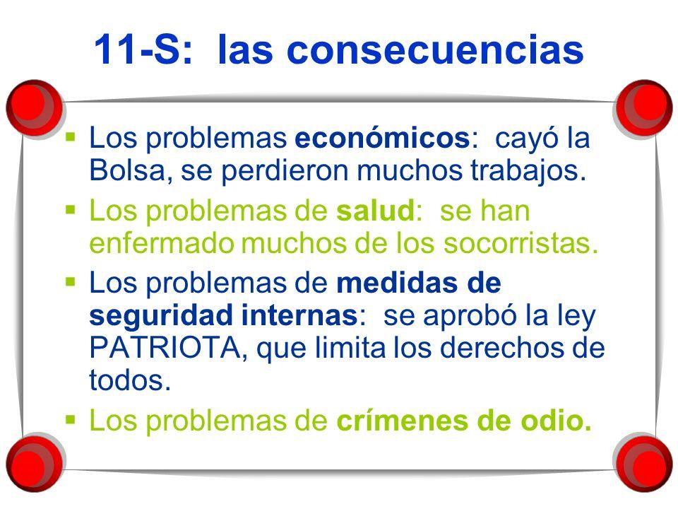 11-S: las consecuencias Los problemas económicos: cayó la Bolsa, se perdieron muchos trabajos. Los problemas de salud: se han enfermado muchos de los