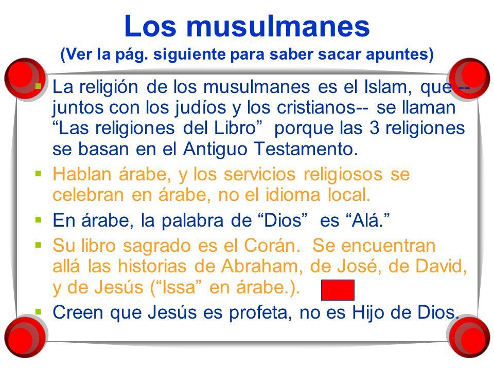 Los musulmanes (Ver la pág. siguiente para saber sacar apuntes) La religión de los musulmanes es el Islam, que -- juntos con los judíos y los cristian