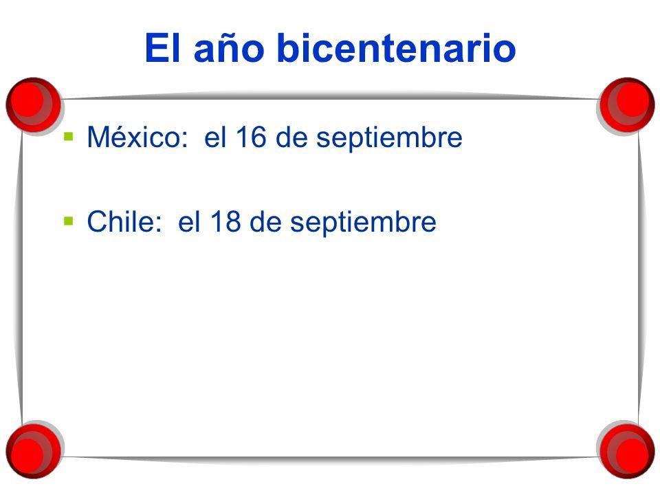 El año bicentenario México: el 16 de septiembre Chile: el 18 de septiembre