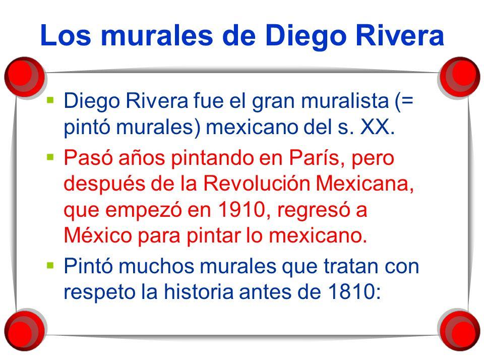 Los murales de Diego Rivera Diego Rivera fue el gran muralista (= pintó murales) mexicano del s. XX. Pasó años pintando en París, pero después de la R