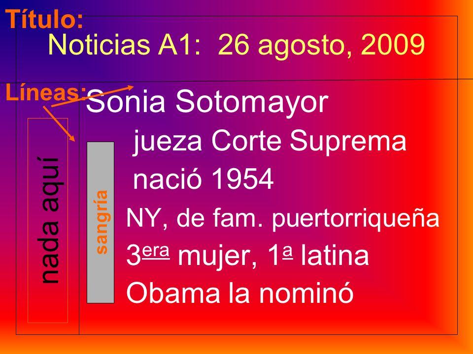 Noticias nacionales: Corte Suprema Se nombró la primera jueza latina de los Estados Unidos: Sonia Sotomayor. Nació en Nueva York de padres puertorriqu