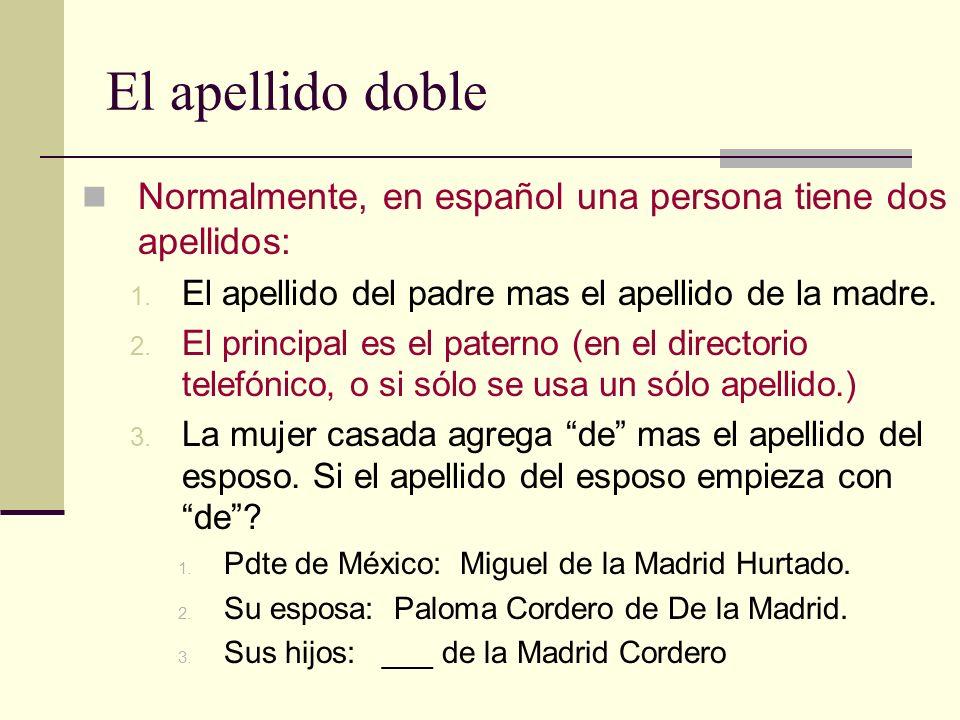 El apellido doble Normalmente, en español una persona tiene dos apellidos: 1. El apellido del padre mas el apellido de la madre. 2. El principal es el