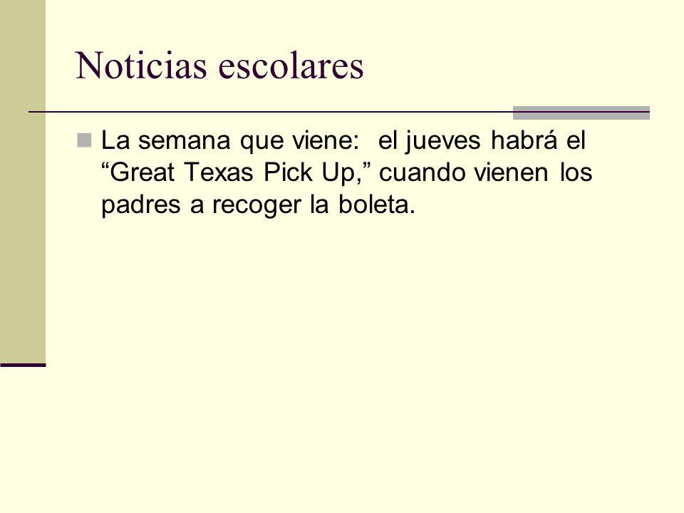 Noticias escolares La semana que viene: el jueves habrá el Great Texas Pick Up, cuando vienen los padres a recoger la boleta.
