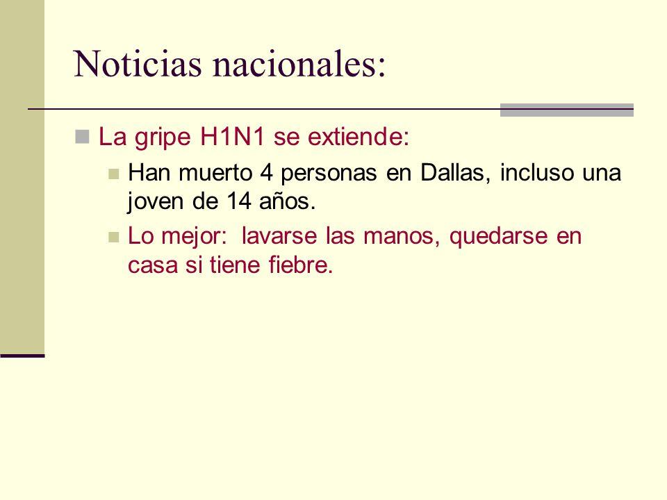 Noticias nacionales: La gripe H1N1 se extiende: Han muerto 4 personas en Dallas, incluso una joven de 14 años. Lo mejor: lavarse las manos, quedarse e
