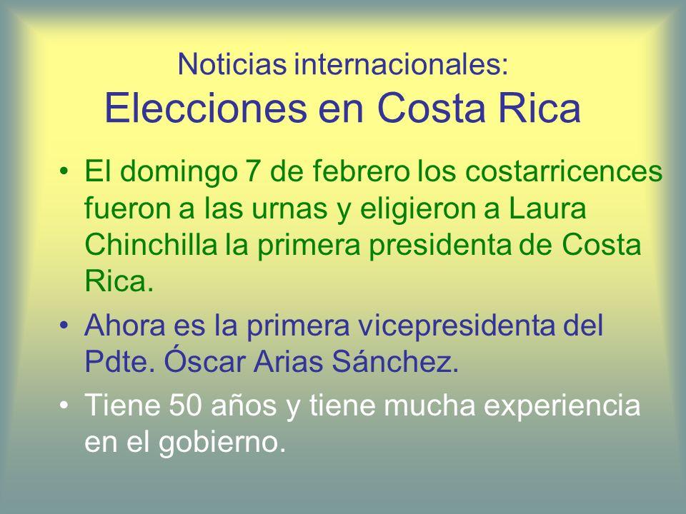 Noticias internacionales: Elecciones en Costa Rica El domingo 7 de febrero los costarricences fueron a las urnas y eligieron a Laura Chinchilla la pri