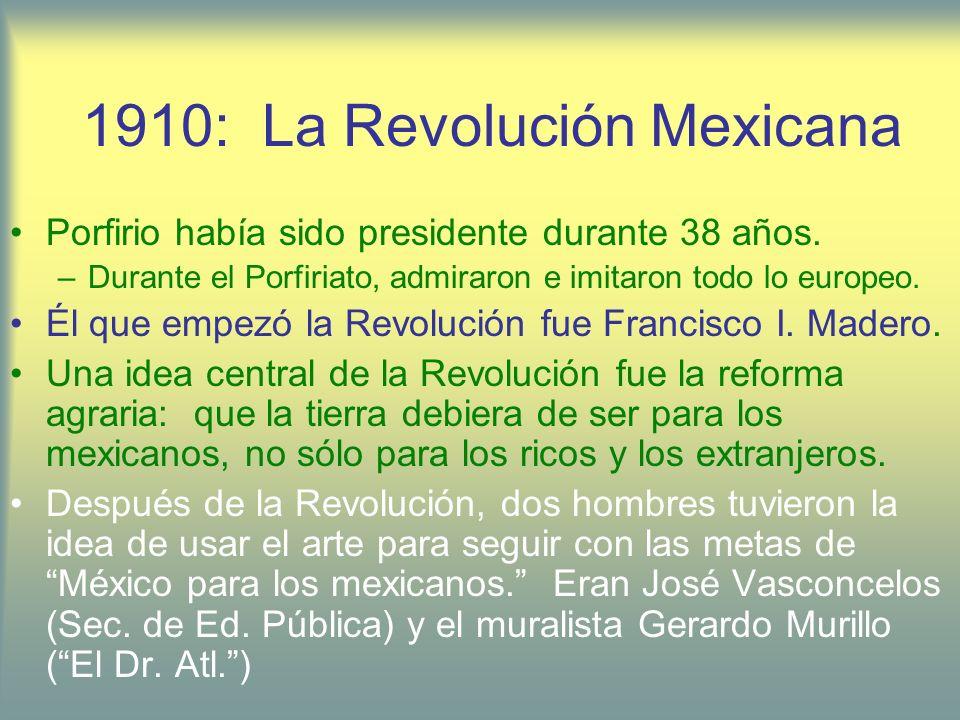 1910: La Revolución Mexicana Porfirio había sido presidente durante 38 años. –Durante el Porfiriato, admiraron e imitaron todo lo europeo. Él que empe