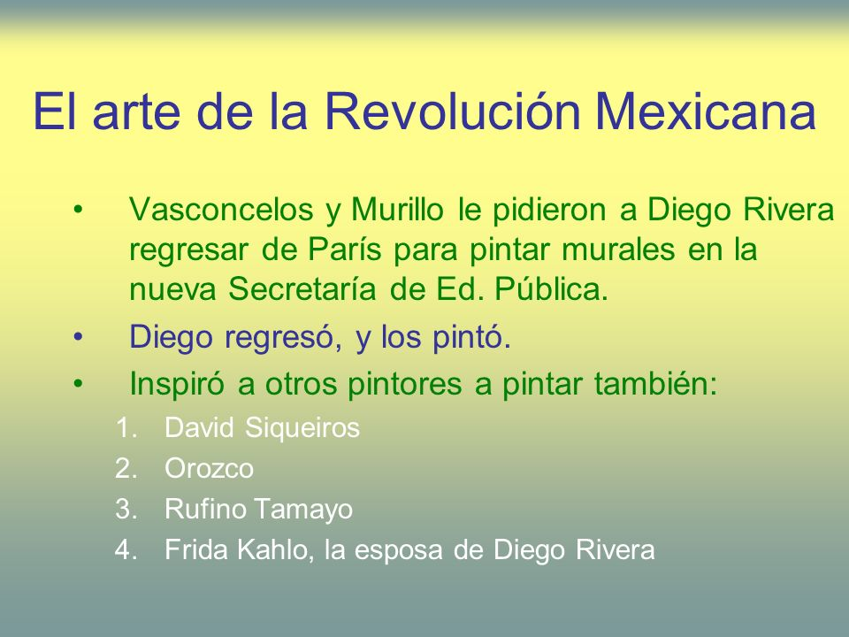 El arte de la Revolución Mexicana Vasconcelos y Murillo le pidieron a Diego Rivera regresar de París para pintar murales en la nueva Secretaría de Ed.