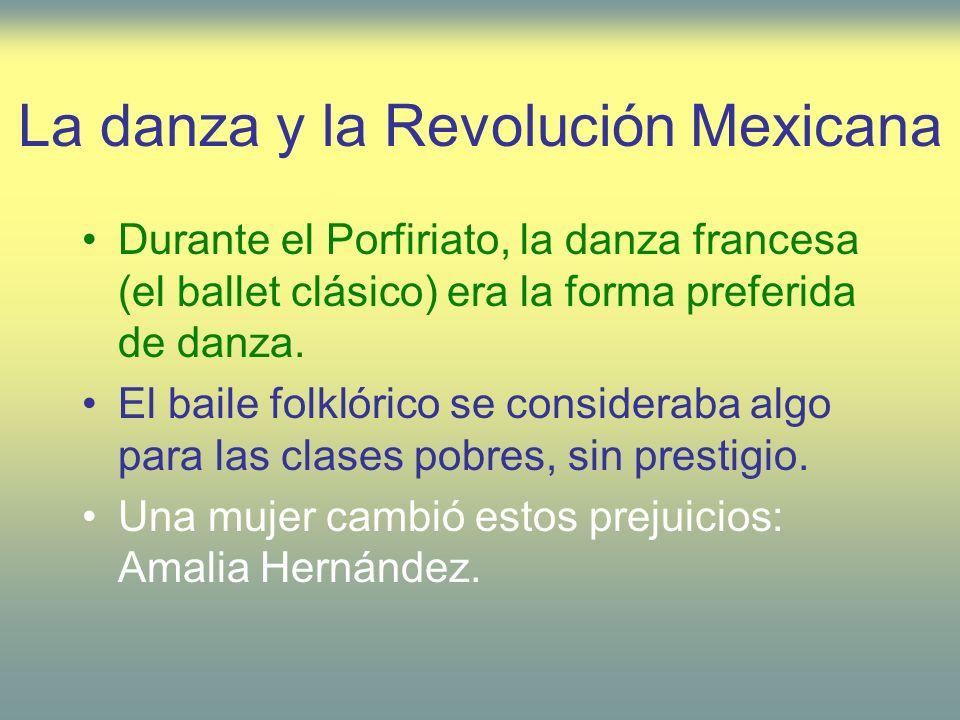 La danza y la Revolución Mexicana Durante el Porfiriato, la danza francesa (el ballet clásico) era la forma preferida de danza. El baile folklórico se