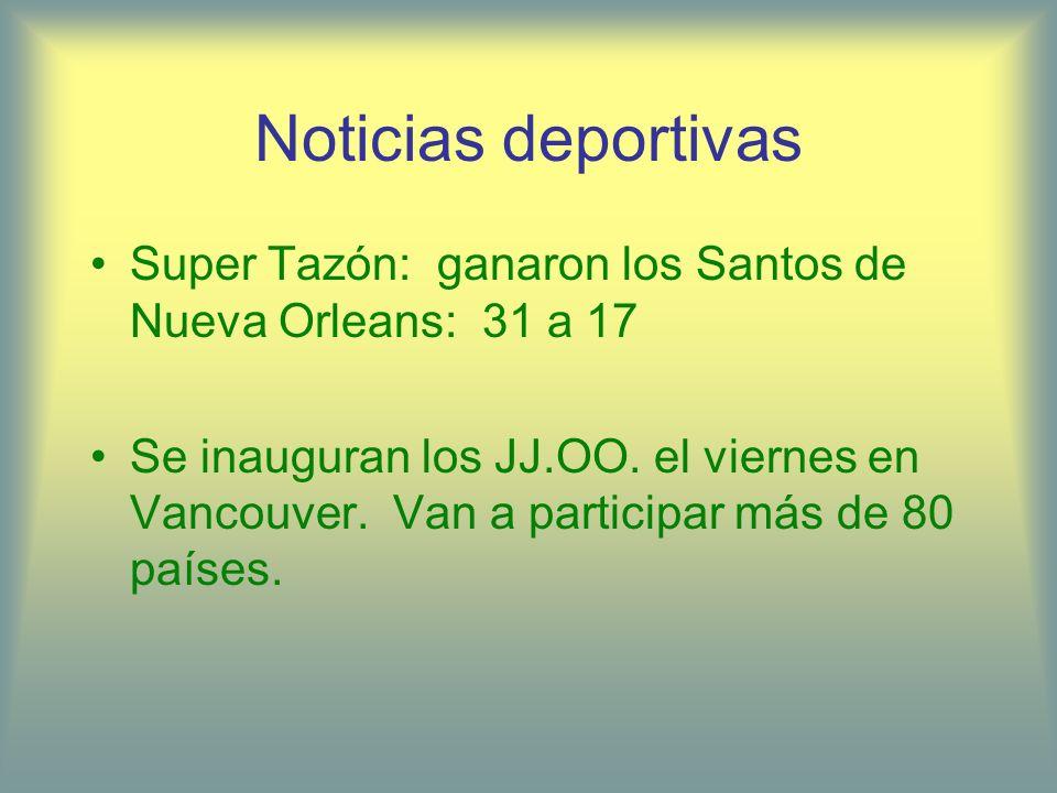 Noticias deportivas Super Tazón: ganaron los Santos de Nueva Orleans: 31 a 17 Se inauguran los JJ.OO. el viernes en Vancouver. Van a participar más de