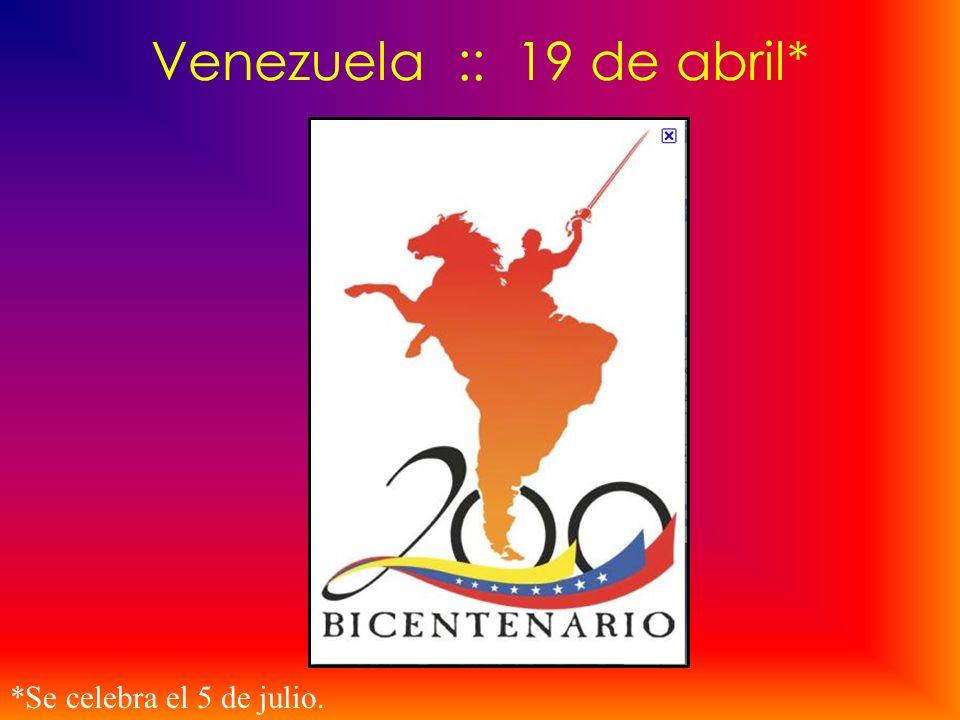 Venezuela :: 19 de abril* *Se celebra el 5 de julio.